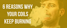 6 Reasons Why Your Coil Keeps Burning Out